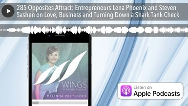 285 Opposites Attract: Entrepreneurs Lena Phoenix and Steven Sashen on Love, Business and Turning D