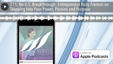 271: No B.S. Breakthrough: Entrepreneur Ruby Fremon on Stepping Into Your Power, Passion and Purpos