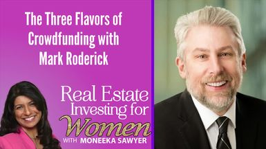 The Three Flavors of Crowdfunding with Mark Roderick - REAL ESTATE INVESTING FOR WOMEN TIPS