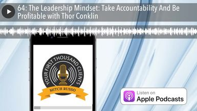 64: The Leadership Mindset: Take Accountability And Be Profitable with Thor Conklin