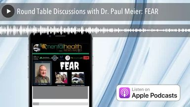 Round Table Discussions with Dr. Paul Meier: FEAR