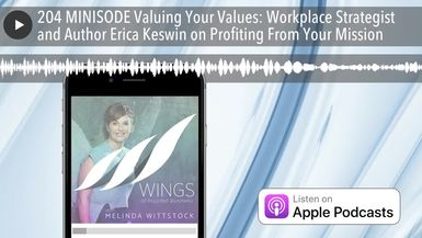204 MINISODE Valuing Your Values: Workplace Strategist and Author Erica Keswin on Profiting From Yo