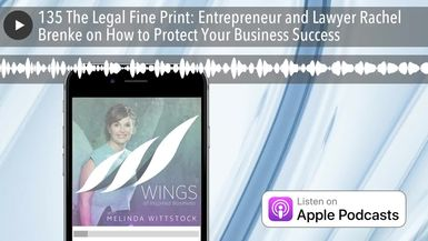 135 The Legal Fine Print: Entrepreneur and Lawyer Rachel Brenke on How to Protect Your Business Suc