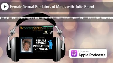 Female Sexual Predators of Males with Julie Brand