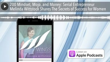 200 Mindset, Mojo, and Money: Serial Entrepreneur Melinda Wittstock Shares The Secrets of Success f