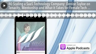 80 Scaling a SaaS Technology Company: Denise Tayloe on Tenacity, Mentorship and What It Takes for F