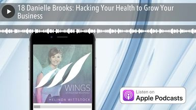 18 Danielle Brooks: Hacking Your Health to Grow Your Business