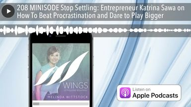 208 MINISODE Stop Settling: Entrepreneur Katrina Sawa on How To Beat Procrastination and Dare to Pl