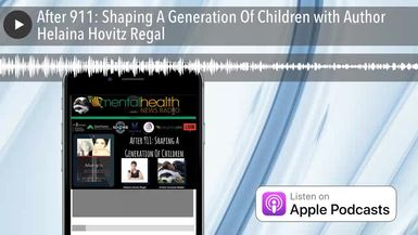 After 911: Shaping A Generation Of Children with Author Helaina Hovitz Regal