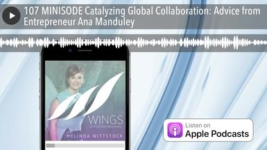 107 MINISODE Catalyzing Global Collaboration: Advice from Entrepreneur Ana Manduley