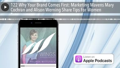 122 Why Your Brand Comes First: Marketing Mavens Mary Cochran and Alison Werning Share Tips For Wom