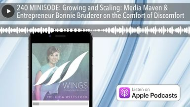 240 MINISODE: Growing and Scaling: Media Maven & Entrepreneur Bonnie Bruderer on the Comfort of Dis