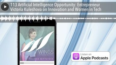 113 Artificial Intelligence Opportunity: Entrepreneur Victoria Kuleshova on Innovation and Women in