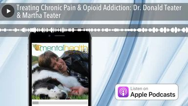 Treating Chronic Pain & Opioid Addiction: Dr. Donald Teater & Martha Teater
