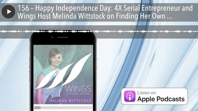 156 – Happy Independence Day: 4X Serial Entrepreneur and Wings Host Melinda Wittstock on Finding He