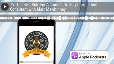 79: The Best Rule For A Comeback: Stay Current And Consistent with Marc Mawhinney