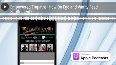Empowered Empaths: How Do Ego and Vanity Feed Entitlement?