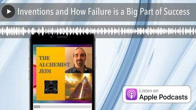 Inventions and How Failure is a Big Part of Success
