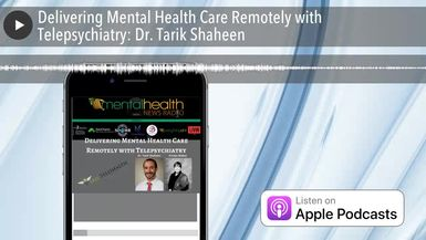 Delivering Mental Health Care Remotely with Telepsychiatry: Dr. Tarik Shaheen