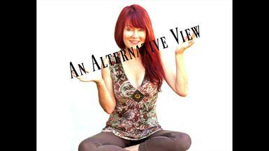 ALTERNATIVE VIEW  - EPISODE SEVENTEEN- THE DUALITY OF TRANSITION