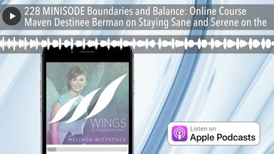 228 MINISODE Boundaries and Balance: Online Course Maven Destinee Berman on Staying Sane and Serene