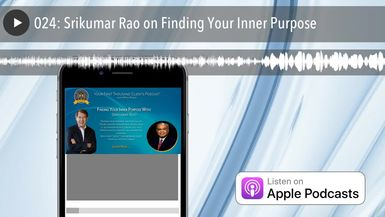 024: Srikumar Rao on Finding Your Inner Purpose