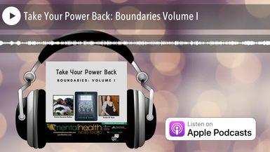 Take Your Power Back: Boundaries Volume I