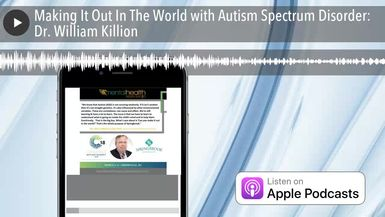 Making It Out In The World with Autism Spectrum Disorder: Dr. William Killion