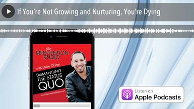 If You're Not Growing and Nurturing, You're Dying