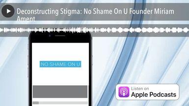 Deconstructing Stigma: No Shame On U Founder Miriam Ament
