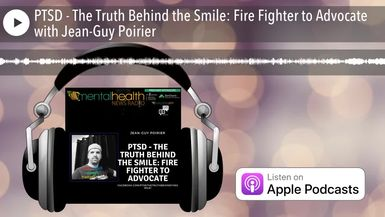 PTSD - The Truth Behind the Smile: Fire Fighter to Advocate with Jean-Guy Poirier