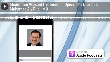 Medication Assisted Treatment in Opioid Use Disorder: Muhamad Aly Rifai, MD