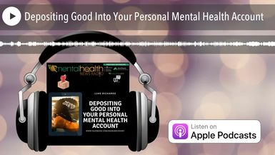 Depositing Good Into Your Personal Mental Health Account