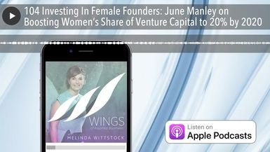 104 Investing In Female Founders: June Manley on Boosting Women's Share of Venture Capital to 20% b