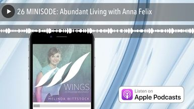 26 MINISODE: Abundant Living with Anna Felix