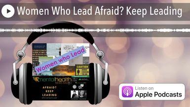 Women Who Lead Afraid? Keep Leading