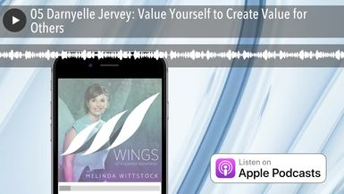05 Darnyelle Jervey: Value Yourself to Create Value for Others
