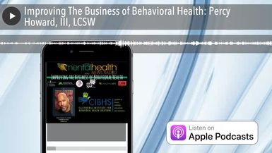 Improving The Business of Behavioral Health: Percy Howard, III, LCSW