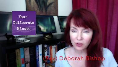 LIFE WITH DEBORAH - YOUR DELIBERATE MINUTE - EPISODE TWO