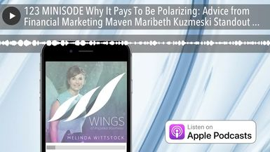 123 MINISODE Why It Pays To Be Polarizing: Advice from Financial Marketing Maven Maribeth Kuzmeski