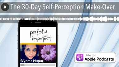 The 30-Day Self-Perception Make-Over