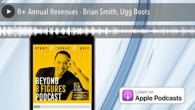 $1B+ Annual Revenues - Brian Smith, Ugg Boots