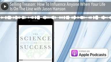 Selling Treason: How To Influence Anyone When Your Life Is On The Line with Jason Hanson