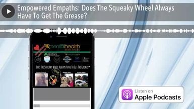Empowered Empaths: Does The Squeaky Wheel Always Have To Get The Grease?