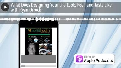 What Does Designing Your Life Look, Feel, and Taste Like with Ryan Orrock