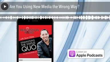 Are You Using New Media the Wrong Way?