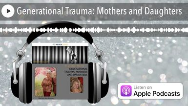 Generational Trauma: Mothers and Daughters