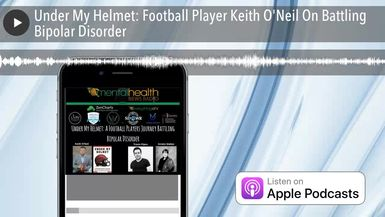 Under My Helmet: Football Player Keith O'Neil On Battling Bipolar Disorder