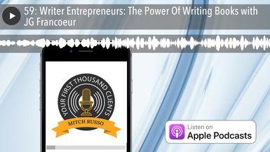 59: Writer Entrepreneurs: The Power Of Writing Books with JG Francoeur