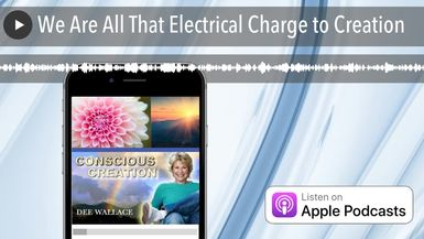 We Are All That Electrical Charge to Creation